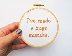 Arrested Development Hand Embroidery Hoop Art : Ive Made a Huge Mistake TV Quote Decor - Fiber Art 4 inch. $30.00, via Etsy.