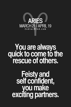 Aries - You are always quick to come to the rescue of others. Feisty and self confident, you make exciting partners. #Aries