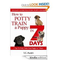 "How to Potty Train A Puppy in 7 Days - ""7 Tips To Potty Train Your Puppy in 7 Days"" - The New Best Seller"