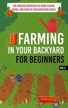 Farming In Your Backyard for Beginners Vol.2 -  Use Proven Strategies to Grow Plants, Herbs, and Food in Your Backyard Easily (Best Guide To Grow Organic ... Farming, Backyard Farming Strategies) - http://goodvibeorganics.com/farming-in-your-backyard-for-beginners-vol-2-use-proven-strategies-to-grow-plants-herbs-and-food-in-your-backyard-easily-best-guide-to-grow-organic-farming-backyard-farming-strategies/