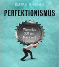 Perfektionismus: Wenn Das Soll Zum Muss Wird PDF