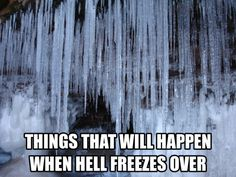 List of Things That Will Happen When Hell Freezes Over