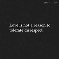 Disrespect Quotes love is not a reason to tolerate disrespect love self Disrespect Quotes. Here is Disrespect Quotes for you. Disrespect Quotes loveisnt a reason to tolerate disrespect quotes gate. Disrespect Quotes, Self Respect Quotes, Respect Yourself Quotes, No Respect, Quotes About Respect, Tolerance Quotes, Quotes About Men, True Quotes, Great Quotes