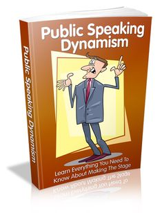 """Public Speaking Dynamism""  Learn Everything You Need To Know About Making The Stage"