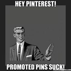 I hate promoted pins. I will not be liking your pin, sharing it, or visiting your website. Promoted pins = Pinterest Spam. If anything, these promoted pins are harming your business more than helping them. PLEASE STOP PROMOTED PINS!