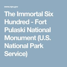 The Immortal Six Hundred - Fort Pulaski National Monument (U.S. National Park Service)