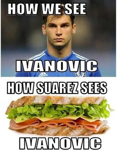My boyfriend & I got a good laugh out of this. Luis Suárez of Liverpool bit Branislav Ivanovic of Chelsea during a match in April. Suárez got suspended for 10 games. It was the time he got suspended for biting. Funny Football Memes, Soccer Jokes, Funny Sports Memes, Soccer Fans, Sports Humor, Soccer Stuff, Soccer Players, Golf Humor, Football Is Life