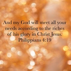 Philippians And my God will meet all your needs according to the riches of his glory in Christ Jesus. Biblical Quotes, Prayer Quotes, Religious Quotes, Spiritual Quotes, Scripture Verses, Bible Verses Quotes, Bible Scriptures, Faith Quotes, Soli Deo Gloria