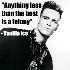 Wise words from Vanilla Ice