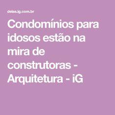 Condomínios para idosos estão na mira de construtoras - Arquitetura - iG