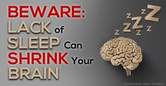 Lack of sleep causes both brain damage and brain shrinkage, and may even accelerate the onset of Alzheimer's disease
