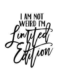 I Am Not Weird I'm Limited Edition Printable Quote Art Printable Quote Being Weird Art Print Art Prints Quotes, Art Quotes, Motivational Quotes, Funny Quotes, Inspirational Quotes, Quote Art, Crazy Quotes, Quotes To Live By, Love Quotes