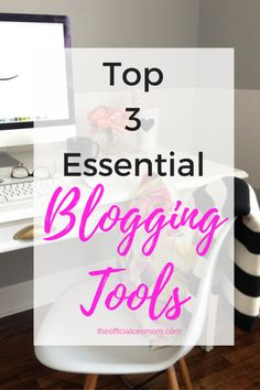 Top 3 Essential Blogging Tools