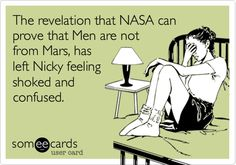 The revelation that NASA can prove that Men are not from Mars, has left Nicky feeling shoked and confused.