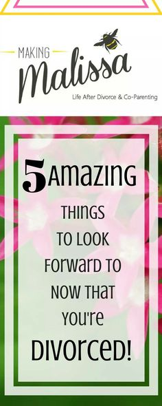 5 AMAZING things to look forward to now that you're divorced!!!!