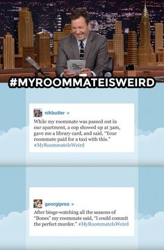 The Tonight Show Starring Jimmy Fallon Liked Page ·September 4 ·    Reads Some Of jimmy Your Funniest #MyRoommateIsWeird tweets. Have your own funny roommate story? It Below Share All! WATCH: Https://www.youtube.com/  watch? v = A3a2nMiEcZI