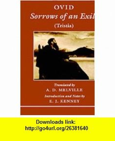 Sorrows of an Exile Tristia (9780198147923) Ovid, A. D. Melville, E. J. Kenney , ISBN-10: 0198147929  , ISBN-13: 978-0198147923 ,  , tutorials , pdf , ebook , torrent , downloads , rapidshare , filesonic , hotfile , megaupload , fileserve