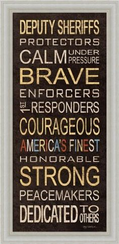 Deputy Sheriff Brave Courageous Strong Sign 10x20 Framed Art Print Picture by Kathy Middlebrook by Framed Art by Tilliams, http://www.amazon.com/dp/B009PON054/ref=cm_sw_r_pi_dp_a7m6qb0DNPNGJ