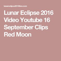 Lunar Eclipse 2016 Video Youtube 16 September Clips Red Moon