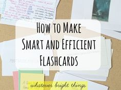 whatever bright things: How to Make Smart and Efficient Flashcards