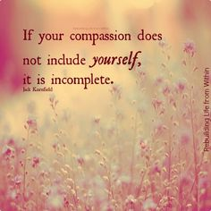 If your compassion does not include yourself, it is incomplete. #caregiver