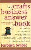 The Crafts Business Answer Book is a reference book on just about any topic you can think of for running your homebased craft business. I was in a state of awe when I first saw how much information was contained in this book.