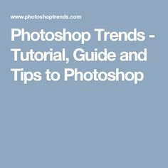 Photoshop Trends - Tutorial, Guide and Tips to Photoshop