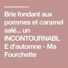 Brie fondant aux pommes et caramel salé... un INCONTOURNABLE d'automne - Ma Fourchette