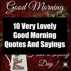 10 Very Lovely Good Morning Quotes And Sayings Good Morning Thursday Images, Good Morning Sister, Good Morning Beautiful Quotes, Good Morning Prayer, Good Morning Texts, Good Morning Inspirational Quotes, Morning Blessings, Good Morning Picture, Good Morning Flowers