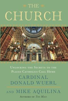 Cover of The Church: Unlocking the Secrets to the Places Catholics Call Home  This is the cover of The Church: Unlocking the Secrets to the Places Catholics Call Home by Cardinal Donald W. Wuerl of Washington and Mike Aquilina. (CNS)