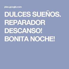 DULCES SUEÑOS. REPARADOR DESCANSO! BONITA NOCHE!
