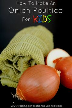 How To Make An Onion Poultice For Kids by Raising Generation Nourished, via Flickr