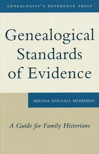 Genealogical Standards of Evidence, A Guide for Family Historians; by Brenda Dougall Merriman