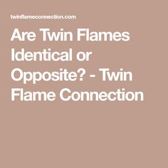 Are Twin Flames Identical or Opposite? - Twin Flame Connection