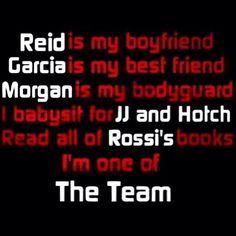 Team: You forgot that JJ, PG and Emily are all my best friends, and will be my attendants at Reid and I's wedding! :)