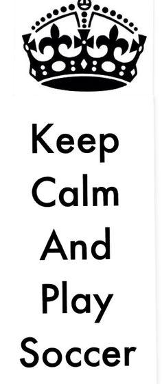 Keep calm play soccer