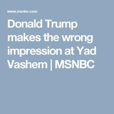 Donald Trump makes the wrong impression at Yad Vashem | MSNBC