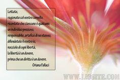 Oriana Fallaci - Lottate, ragionate ...  Un consiglio da una donna coraggiosa ed intelligente, grande giornalista.  #OrianaFallaci, #intelligenza, #ragionare, #io, #libertà, #diritto, #dovere, #liosite, #citazioniItaliane, #frasibelle, #ItalianQuotes, #Sensodellavita, #perledisaggezza, #perledacondividere,  #GraphTag, #ImmaginiParlanti, #citazionifotografiche,