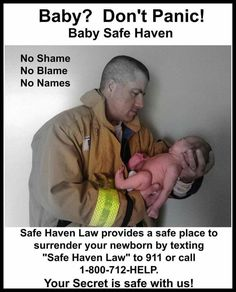 Some people don't bother to learn, but many police and fire departments are safe places to take a newborn if the mother doesn't want or is unable to take care of the child. No questions are asked and the baby gets to keep their life.