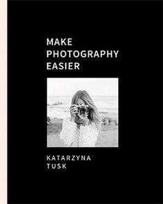 Make Photography Easier - Tusk Katarzyna | Książka w Sklepie EMPIK.COM