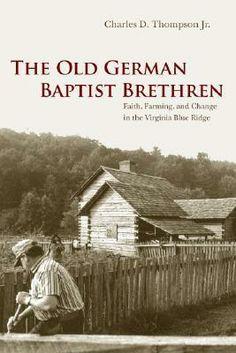 The Old German Baptist Brethren: Faith, Farming, and Change in the Virginia Blue Ridge
