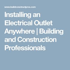 Installing an Electrical Outlet Anywhere   Building and Construction Professionals