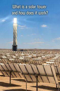 Solar towers, a sun-powered renewable energy source, offer plenty of advantages.