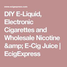 DIY E-Liquid, Electronic Cigarettes and Wholesale Nicotine & E-Cig Juice   EcigExpress