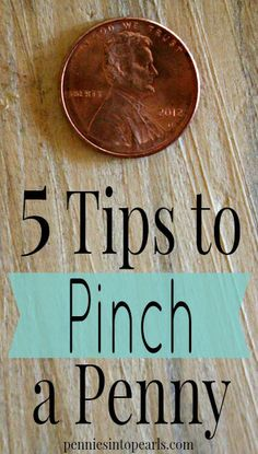 5 Tips to Pinch a Penny - penniesintopearls.com - Make your money last longer to help you save money and live within your means.