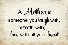 A Mother is someone you laugh with, dream with, love Wood Sign, Print, or Canvas - Perfect Mother's Day Gift