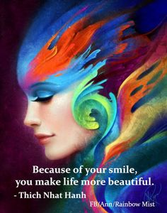 Because of your smile, you make life more beautiful. -THICH NHAT HANH
