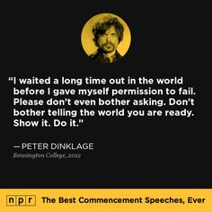 Peter Dinklage, 2012. From NPR's The Best Commencement Speeches, Ever. #BenningtonCollege