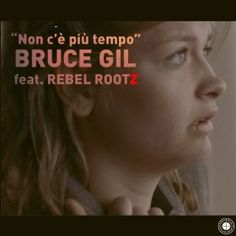 BRUCE GIL - NON C'E' PIU TEMPO FEAT. REBEL ROOTS on The Loop