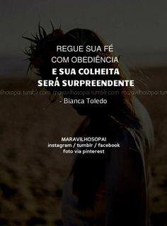 Regue sua fé com obediência e sua colheita será surpreendente - Bianca Toledo ---------------------------------------------- #maravilhisopai #fé #faith #biancatoledo #pensamentos #citações #obediência #colheita